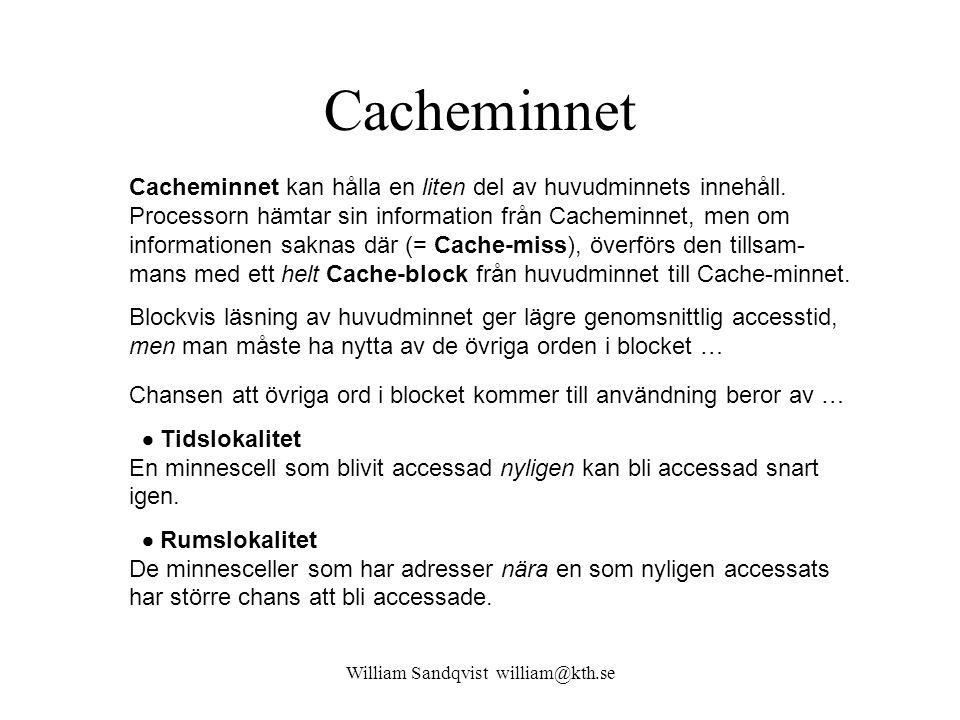 William Sandqvist william@kth.se Cacheminnet Cacheminnet kan hålla en liten del av huvudminnets innehåll. Processorn hämtar sin information från Cache