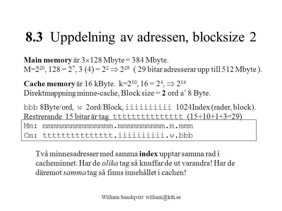 William Sandqvist william@kth.se 8.3 Uppdelning av adressen, blocksize 2 Main memory är 3  128 Mbyte = 384 Mbyte. M=2 20, 128 = 2 7, 3 (4) = 2 2  2