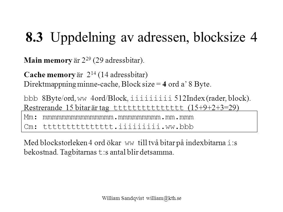 William Sandqvist william@kth.se 8.3 Uppdelning av adressen, blocksize 4 Main memory är 2 29 (29 adressbitar). Cache memory är 2 14 (14 adressbitar) D