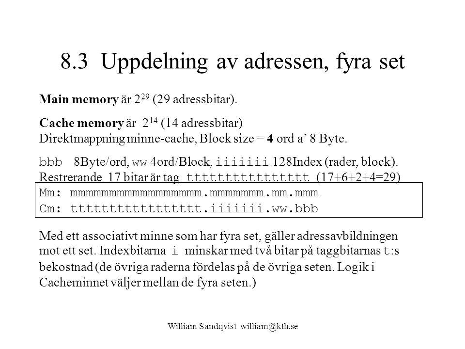 William Sandqvist william@kth.se 8.3 Uppdelning av adressen, fyra set Main memory är 2 29 (29 adressbitar). Cache memory är 2 14 (14 adressbitar) Dire