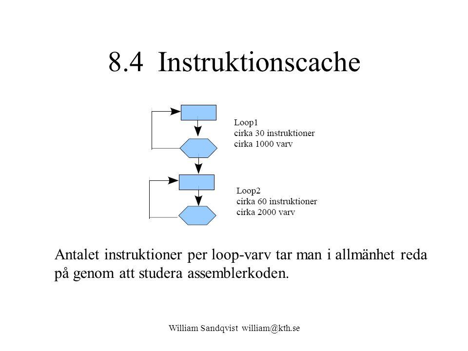 William Sandqvist william@kth.se 8.4 Instruktionscache Antalet instruktioner per loop-varv tar man i allmänhet reda på genom att studera assemblerkode