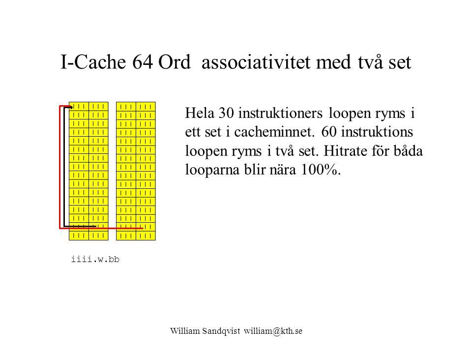 William Sandqvist william@kth.se I-Cache 64 Ord associativitet med två set Hela 30 instruktioners loopen ryms i ett set i cacheminnet. 60 instruktions