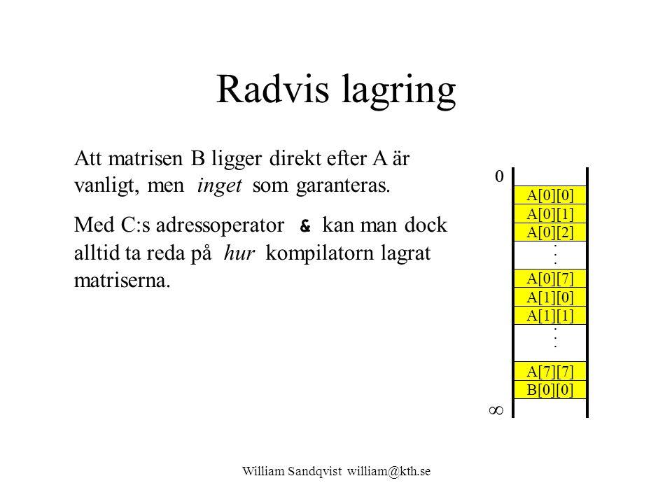 William Sandqvist william@kth.se Radvis lagring Att matrisen B ligger direkt efter A är vanligt, men inget som garanteras. Med C:s adressoperator & ka
