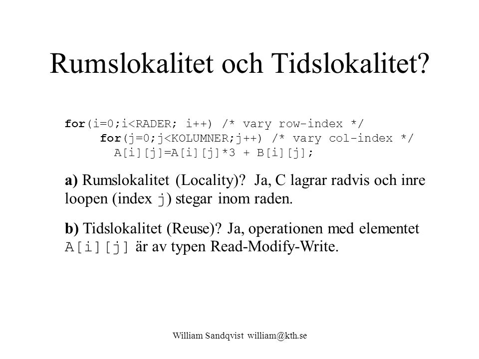William Sandqvist william@kth.se Rumslokalitet och Tidslokalitet? for(i=0;i<RADER; i++) /* vary row-index */ for(j=0;j<KOLUMNER;j++) /* vary col-index