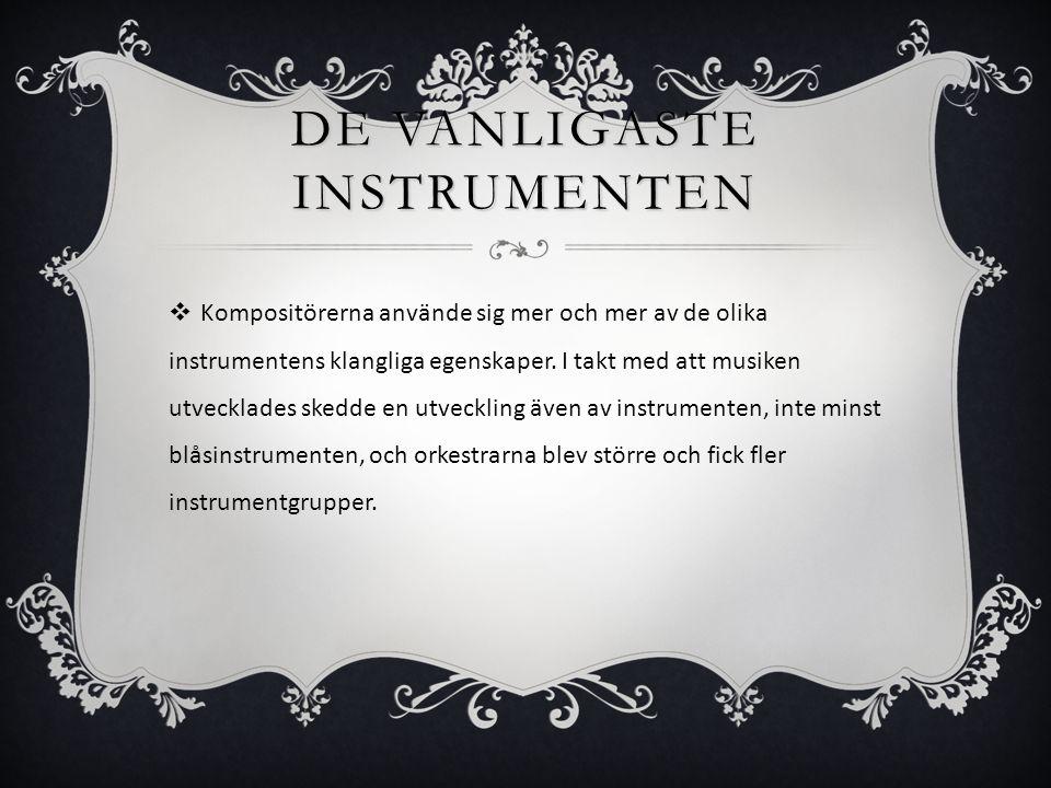 DE VANLIGASTE INSTRUMENTEN  Kompositörerna använde sig mer och mer av de olika instrumentens klangliga egenskaper.
