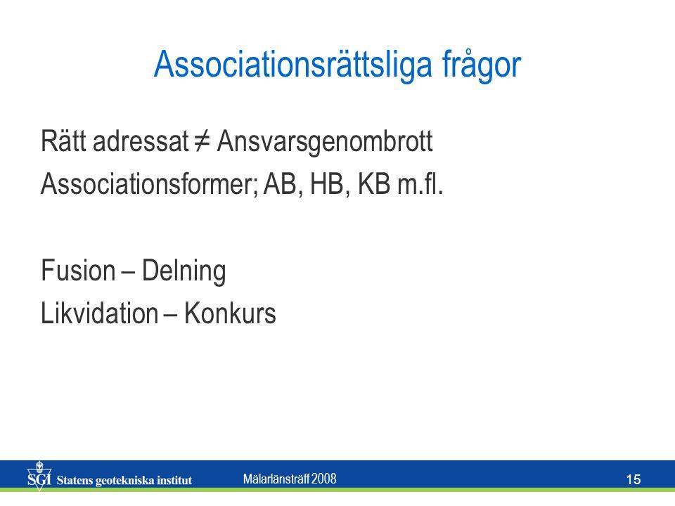 Mälarlänsträff 2008 15 Associationsrättsliga frågor Rätt adressat ≠ Ansvarsgenombrott Associationsformer; AB, HB, KB m.fl. Fusion – Delning Likvidatio