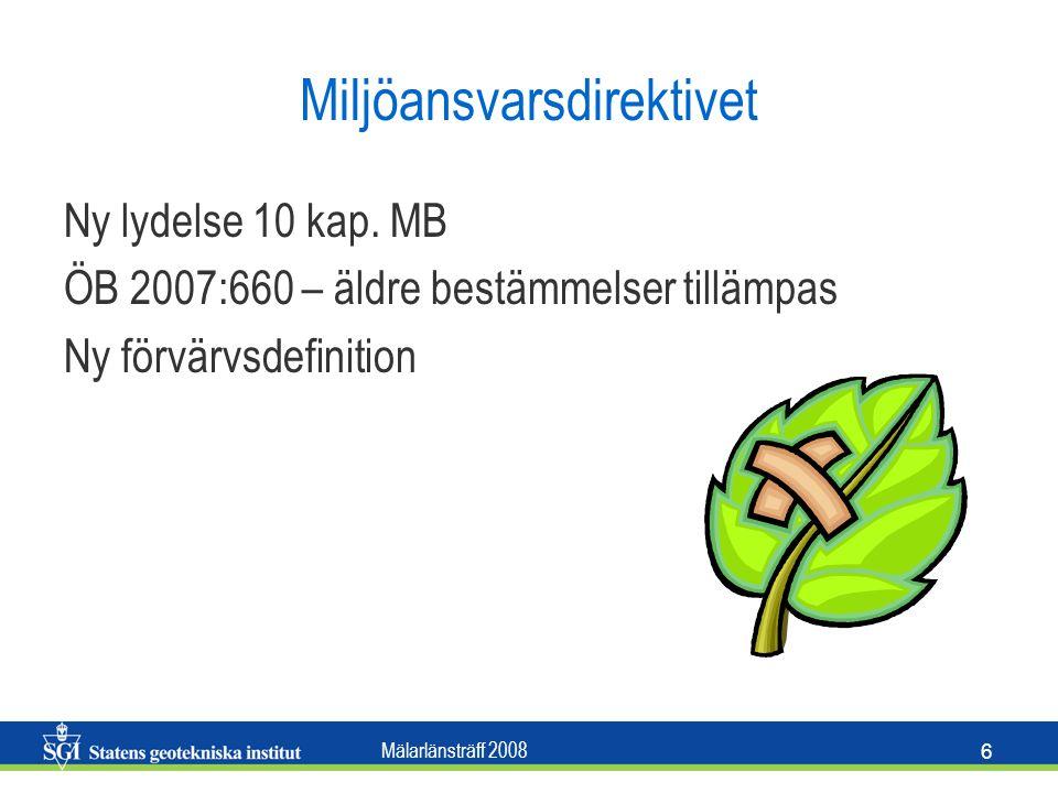 Mälarlänsträff 2008 6 Miljöansvarsdirektivet Ny lydelse 10 kap. MB ÖB 2007:660 – äldre bestämmelser tillämpas Ny förvärvsdefinition