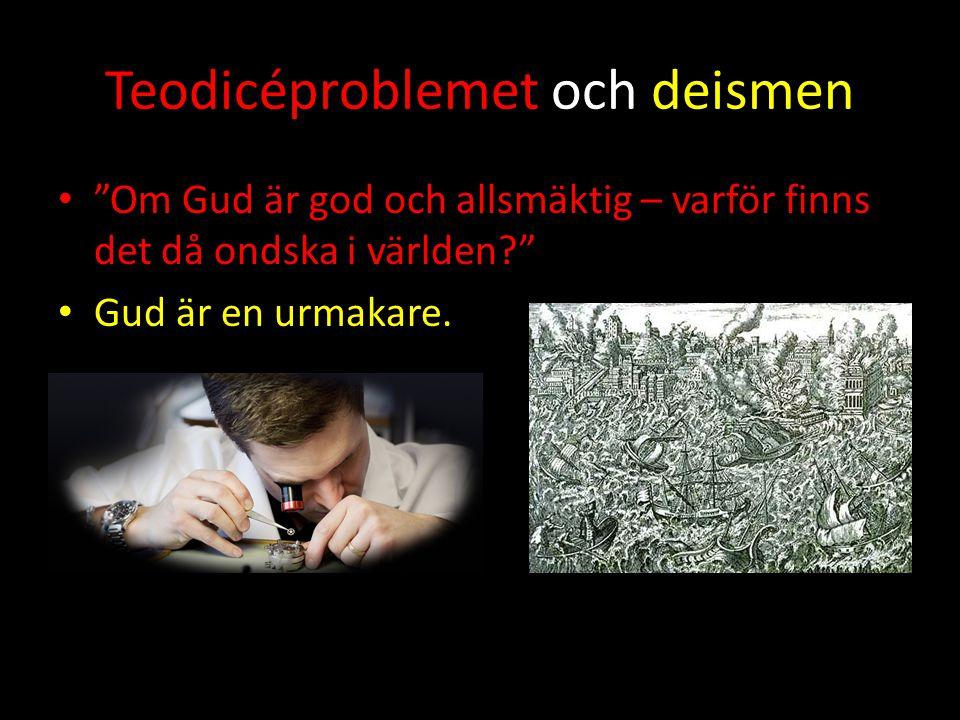"""Teodicéproblemet och deismen """"Om Gud är god och allsmäktig – varför finns det då ondska i världen?"""" Gud är en urmakare."""