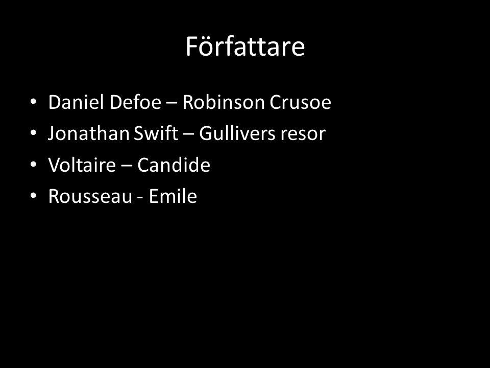 Författare Daniel Defoe – Robinson Crusoe Jonathan Swift – Gullivers resor Voltaire – Candide Rousseau - Emile