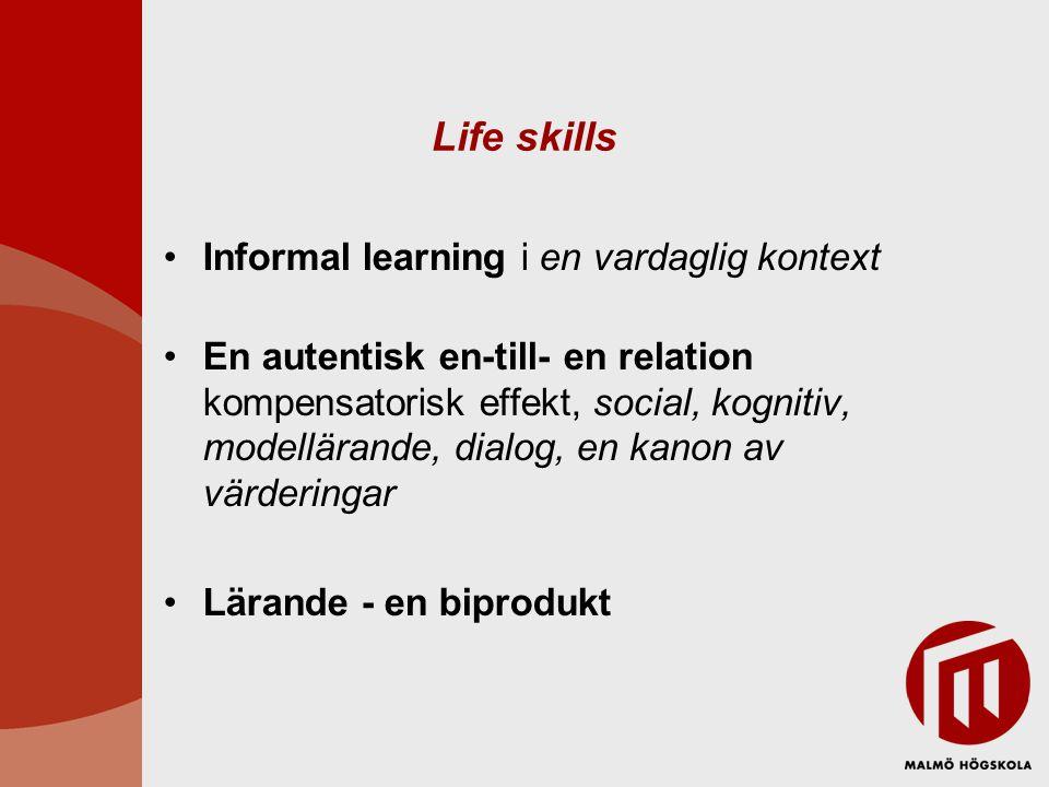 Life skills Informal learning i en vardaglig kontext En autentisk en-till- en relation kompensatorisk effekt, social, kognitiv, modellärande, dialog, en kanon av värderingar Lärande - en biprodukt