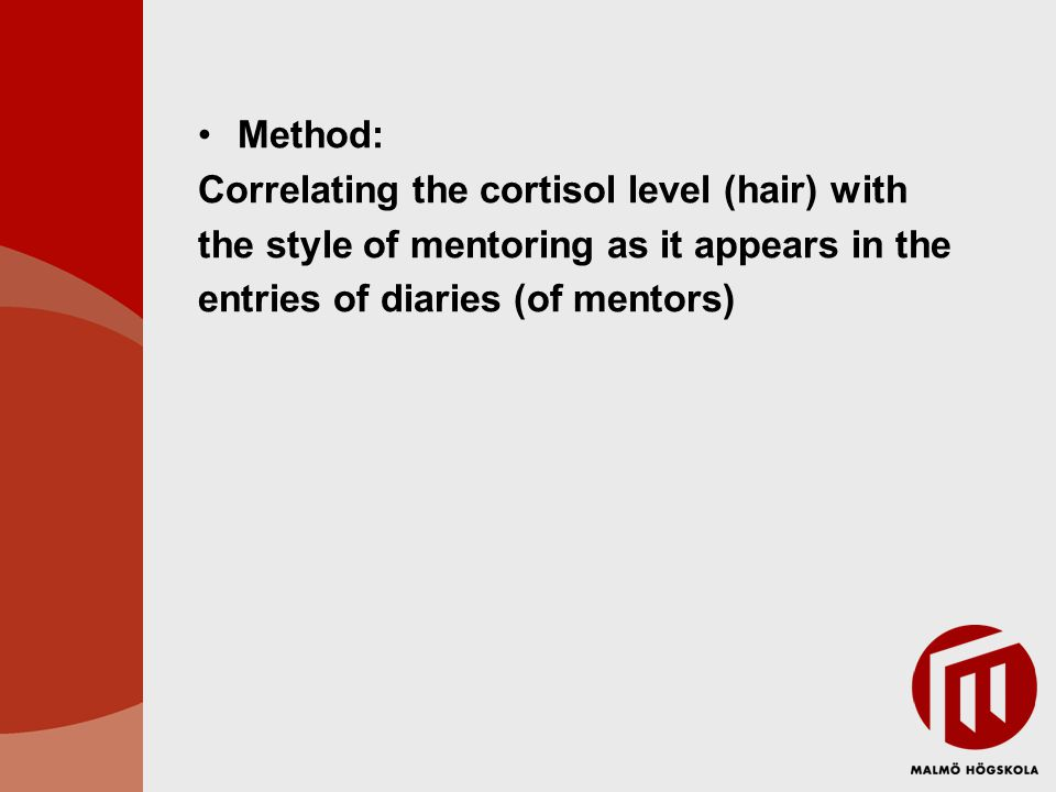 Method: Correlating the cortisol level (hair) with the style of mentoring as it appears in the entries of diaries (of mentors)