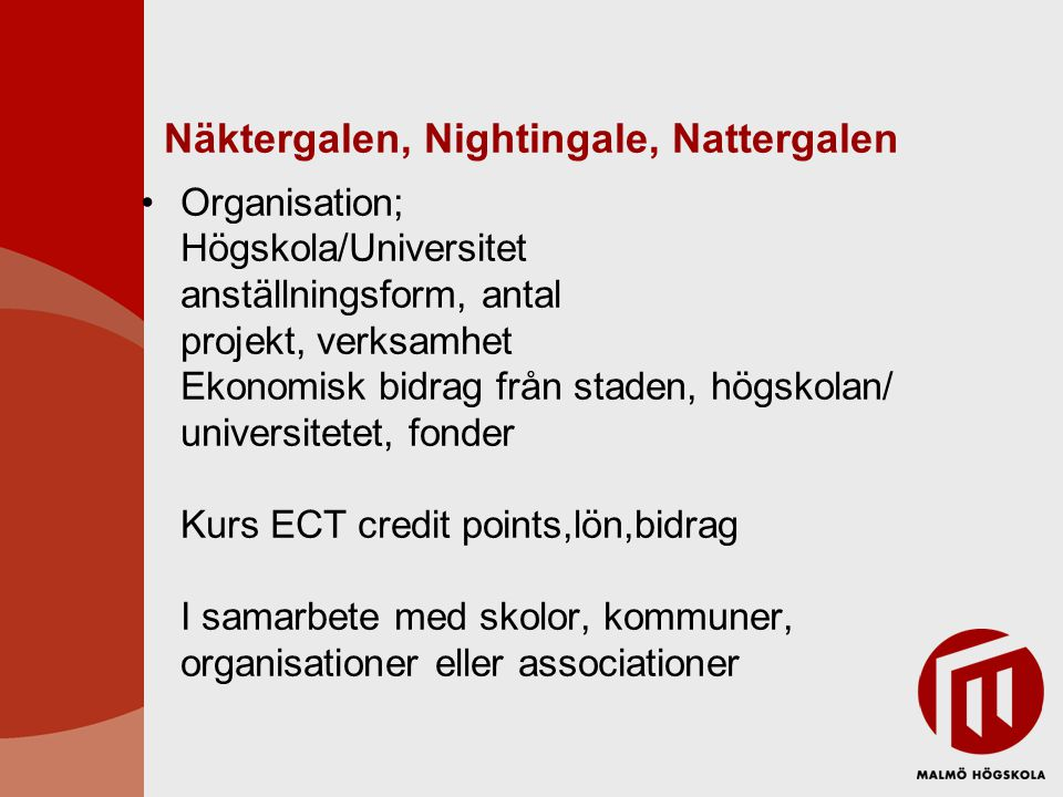 Näktergalen, Nightingale, Nattergalen Organisation; Högskola/Universitet anställningsform, antal projekt, verksamhet Ekonomisk bidrag från staden, högskolan/ universitetet, fonder Kurs ECT credit points,lön,bidrag I samarbete med skolor, kommuner, organisationer eller associationer