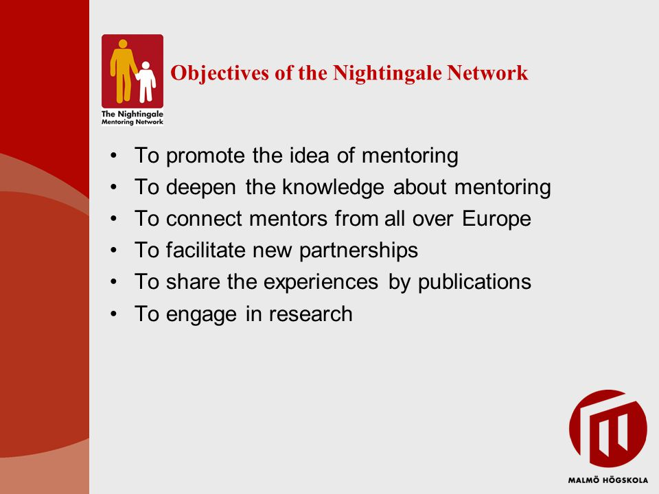 To promote the idea of mentoring To deepen the knowledge about mentoring To connect mentors from all over Europe To facilitate new partnerships To share the experiences by publications To engage in research Objectives of the Nightingale Network