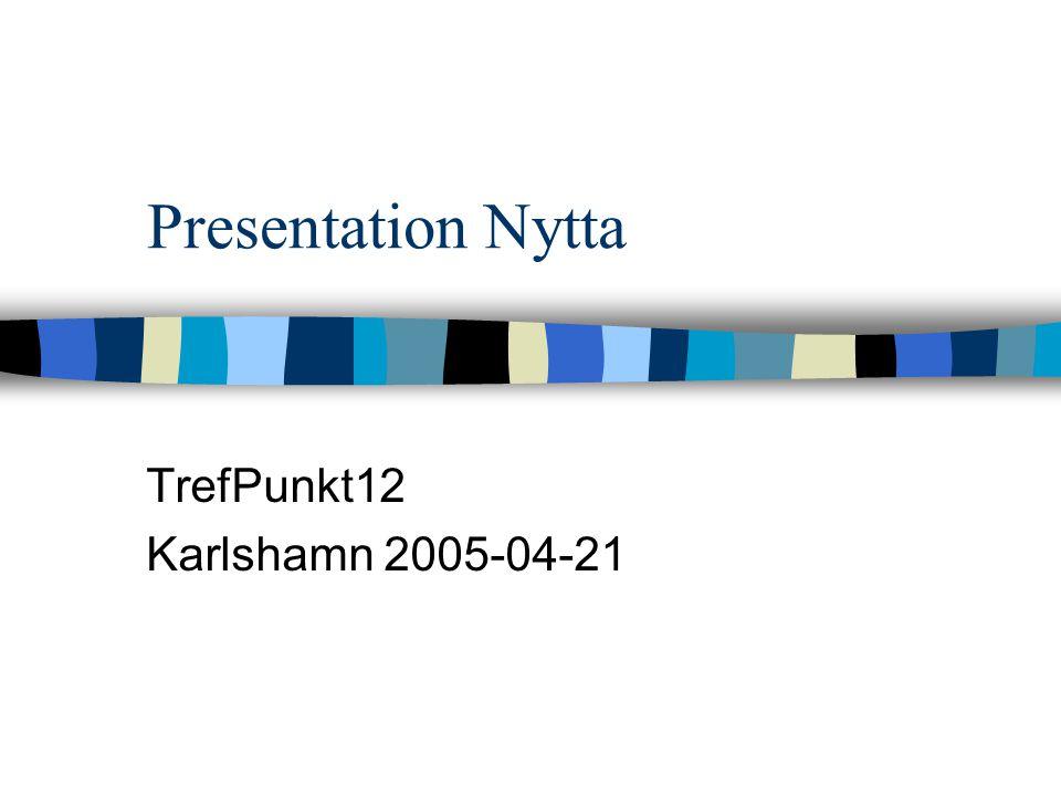 Presentation Nytta TrefPunkt12 Karlshamn 2005-04-21
