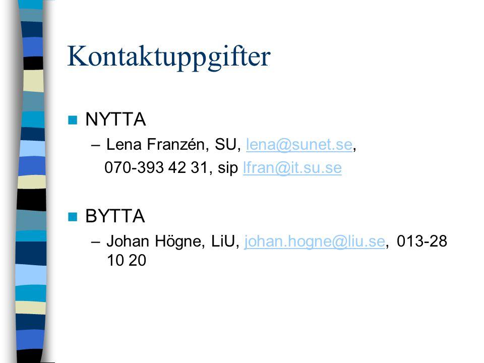 Kontaktuppgifter NYTTA –Lena Franzén, SU, lena@sunet.se,lena@sunet.se 070-393 42 31, sip lfran@it.su.selfran@it.su.se BYTTA –Johan Högne, LiU, johan.hogne@liu.se, 013-28 10 20johan.hogne@liu.se