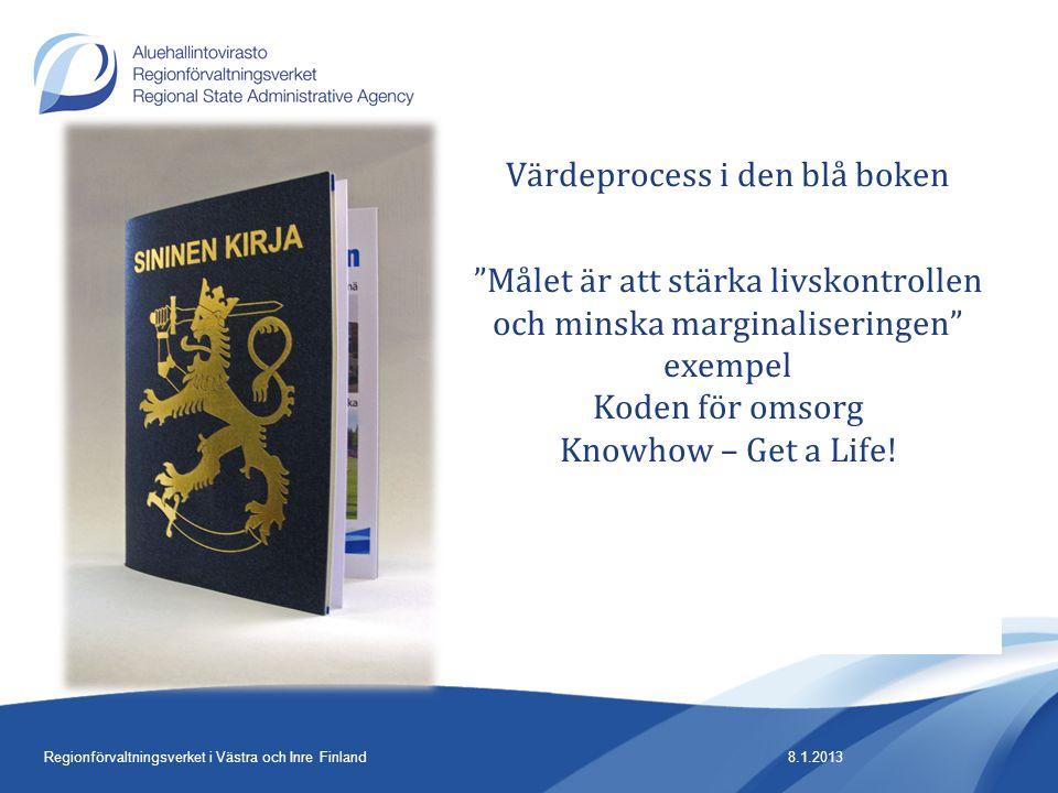 8.1.2013Regionförvaltningsverket i Västra och Inre Finland Värdeprocess i den blå boken Målet är att stärka livskontrollen och minska marginaliseringen exempel Koden för omsorg Knowhow – Get a Life!