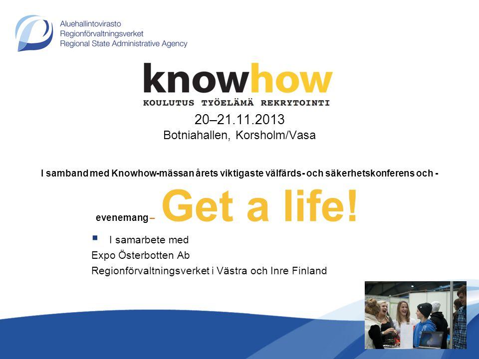  I samarbete med Expo Österbotten Ab Regionförvaltningsverket i Västra och Inre Finland 20–21.11.2013 Botniahallen, Korsholm/Vasa I samband med Knowh