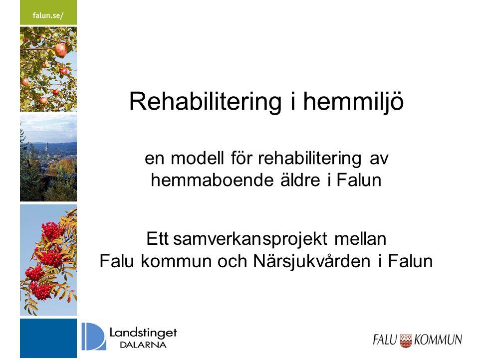2015-03-31 Rehabilitering i hemmiljö en modell för rehabilitering av hemmaboende äldre i Falun Ett samverkansprojekt mellan Falu kommun och Närsjukvården i Falun