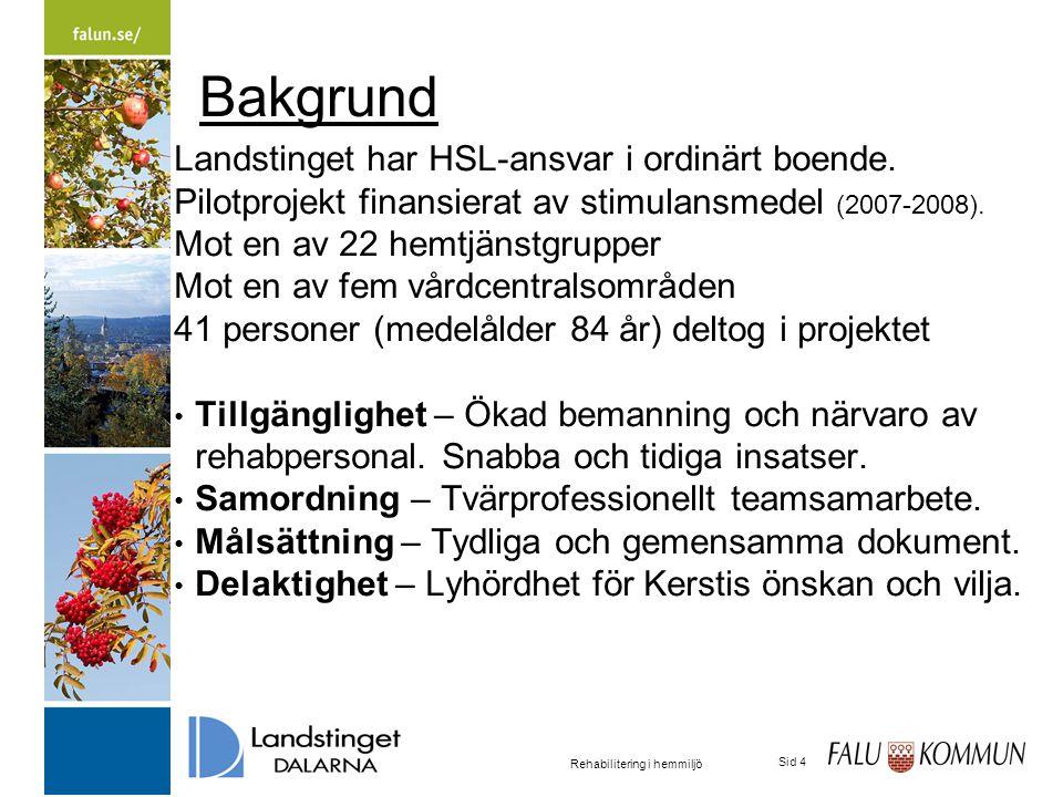 2015-03-31 Rehabilitering i hemmiljö Sid 4 Bakgrund Landstinget har HSL-ansvar i ordinärt boende.