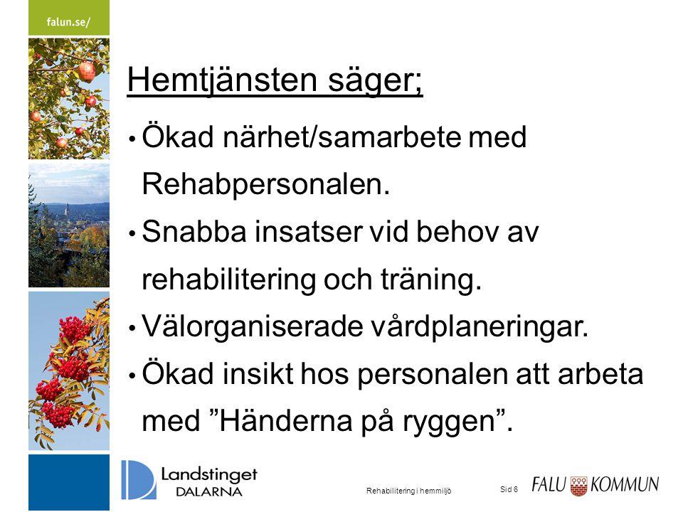 2015-03-31 Rehabilitering i hemmiljö Sid 6 Hemtjänsten säger; Ökad närhet/samarbete med Rehabpersonalen.