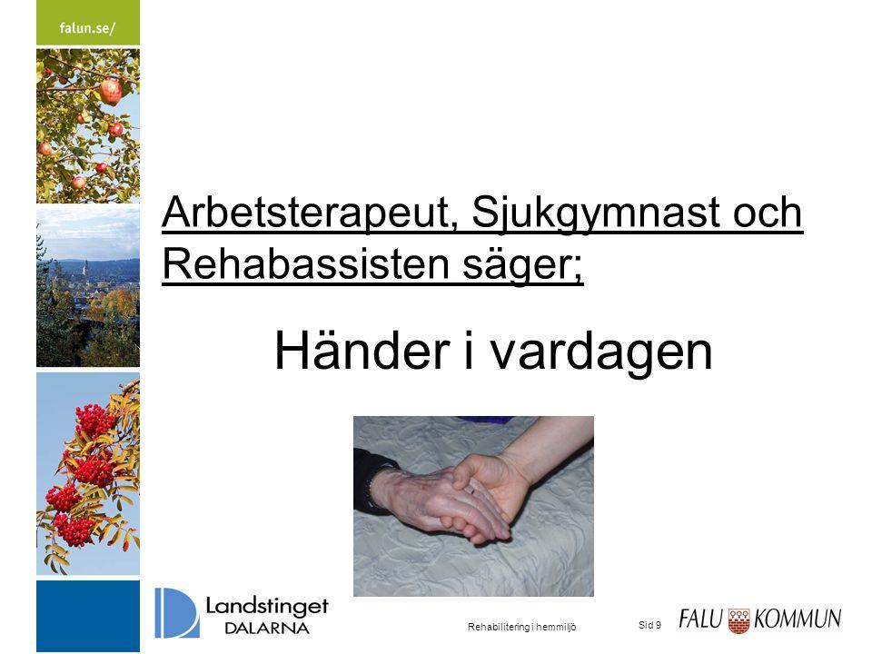 2015-03-31 Rehabilitering i hemmiljö Sid 9 Arbetsterapeut, Sjukgymnast och Rehabassisten säger; Händer i vardagen