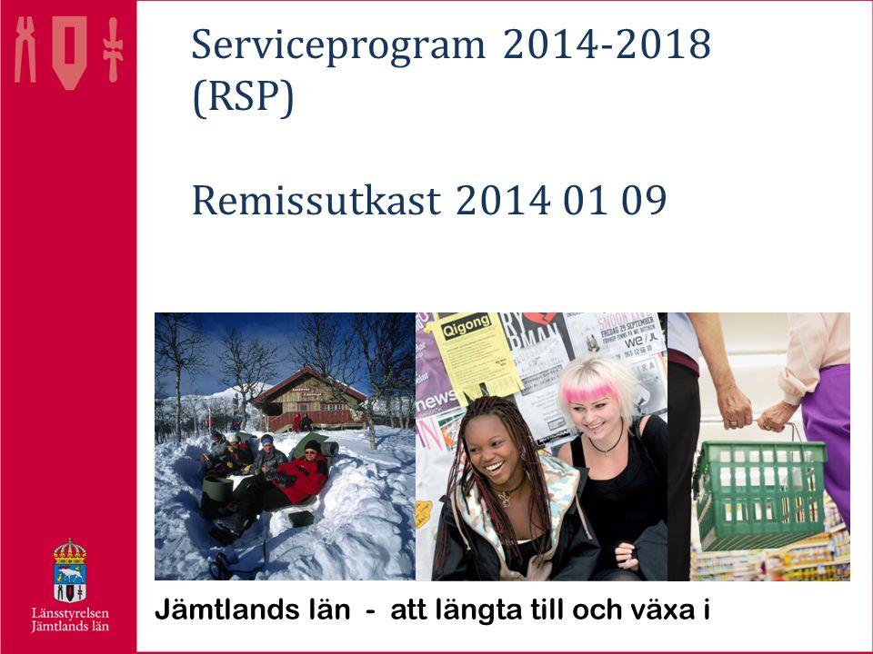 Serviceprogram 2014-2018 (RSP) Remissutkast 2014 01 09 Jämtlands län - att längta till och växa i