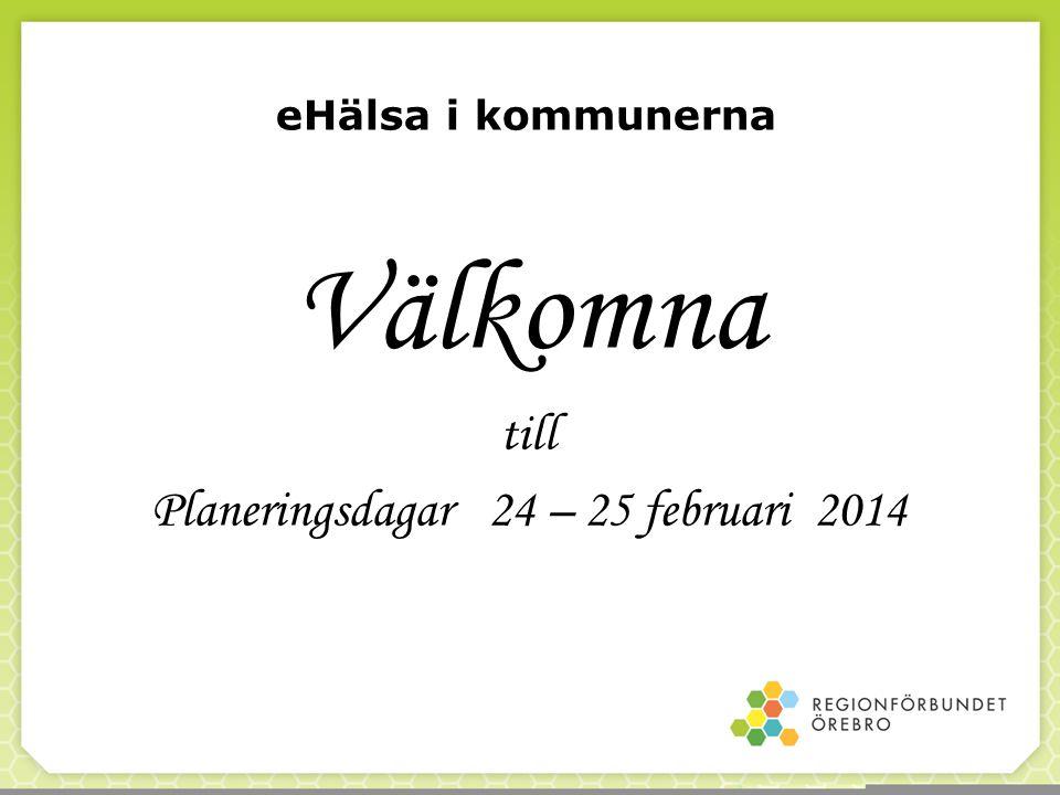 Välkomna till Planeringsdagar 24 – 25 februari 2014 eHälsa i kommunerna
