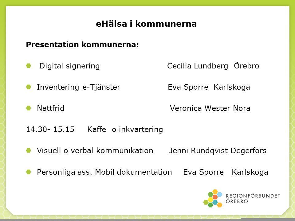 Presentation kommunerna: Digital signering Cecilia Lundberg Örebro Inventering e-Tjänster Eva Sporre Karlskoga Nattfrid Veronica Wester Nora 14.30- 15