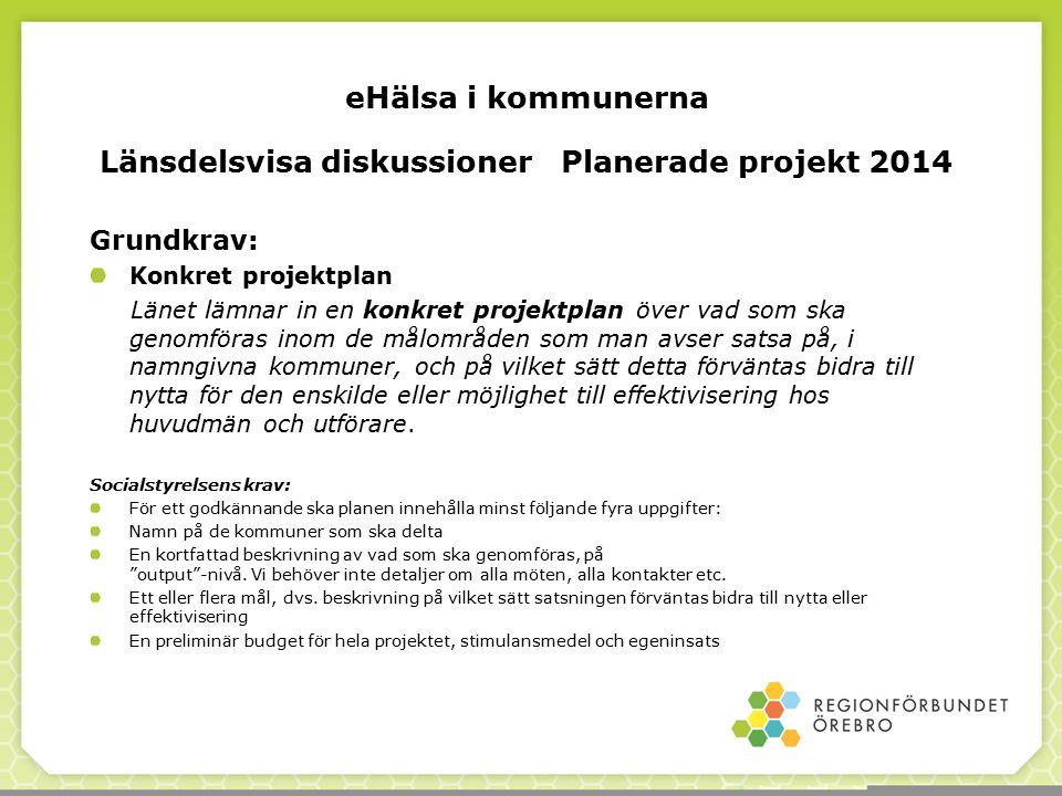 Länsdelsvisa diskussioner Planerade projekt 2014 Grundkrav: Konkret projektplan Länet lämnar in en konkret projektplan över vad som ska genomföras ino