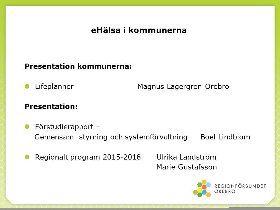 Presentation kommunerna: Lifeplanner Magnus Lagergren Örebro Presentation: Förstudierapport – Gemensam styrning och systemförvaltning Boel Lindblom Re