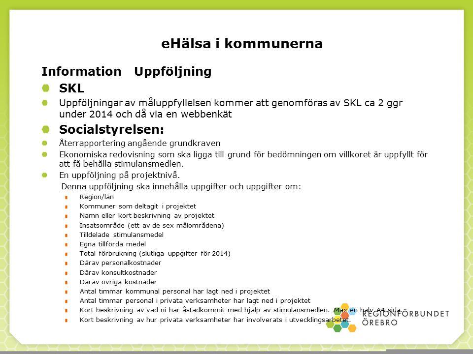 Information Uppföljning SKL Uppföljningar av måluppfyllelsen kommer att genomföras av SKL ca 2 ggr under 2014 och då via en webbenkät Socialstyrelsen: