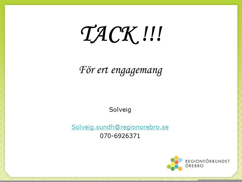 TACK !!! För ert engagemang Solveig Solveig.sundh@regionorebro.se 070-6926371