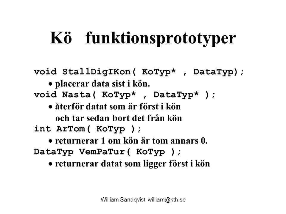 Kö funktionsprototyper William Sandqvist william@kth.se void StallDigIKon( KoTyp*, DataTyp);  placerar data sist i kön. void Nasta( KoTyp*, DataTyp*