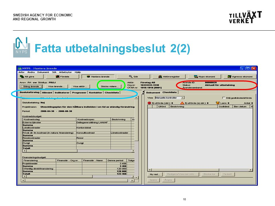 SWEDISH AGENCY FOR ECONOMIC AND REGIONAL GROWTH 10 Fatta utbetalningsbeslut 2(2)