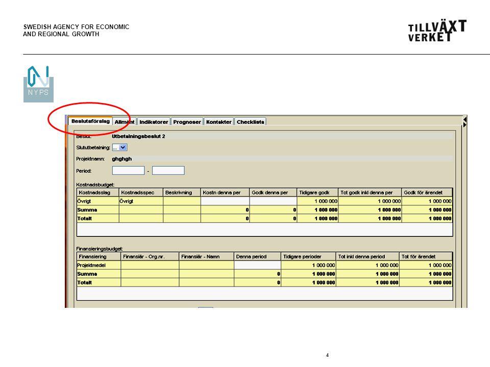 SWEDISH AGENCY FOR ECONOMIC AND REGIONAL GROWTH 5 Om slututbetalning väljer du Ja vid Slututbetalning .