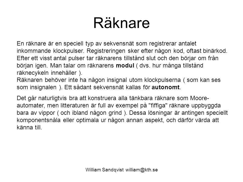 William Sandqvist william@kth.se Räknare En räknare är en speciell typ av sekvensnät som registrerar antalet inkommande klockpulser. Registreringen sk