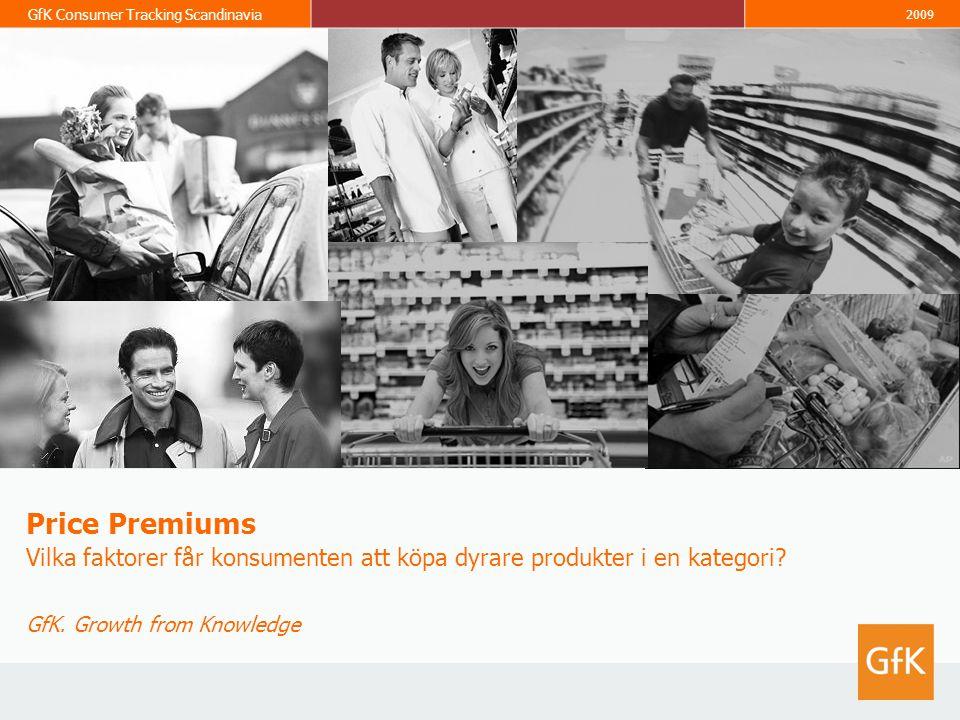 GfK Consumer Tracking Scandinavia 2009 Price Premiums Vilka faktorer får konsumenten att köpa dyrare produkter i en kategori.