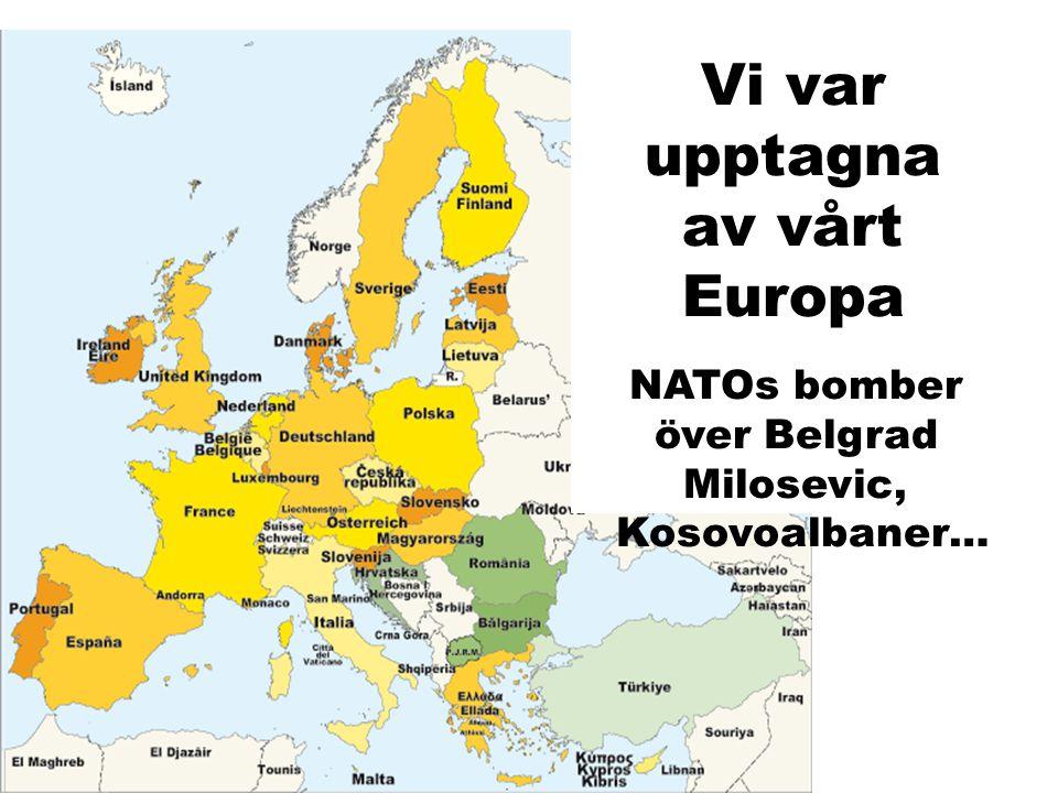 Vi var upptagna av vårt Europa NATOs bomber över Belgrad Milosevic, Kosovoalbaner…