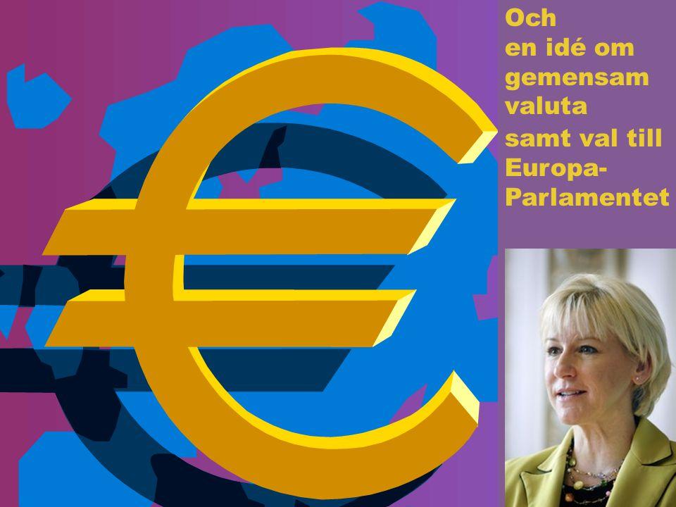Och en idé om gemensam valuta samt val till Europa- Parlamentet