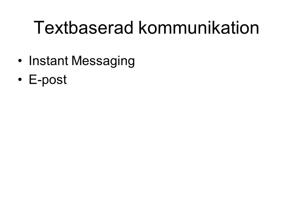 Textbaserad kommunikation Instant Messaging E-post