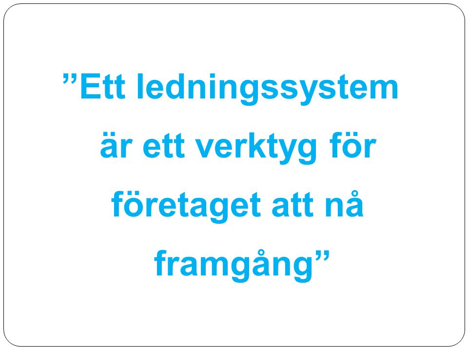 """""""Ett ledningssystem är ett verktyg för företaget att nå framgång"""""""
