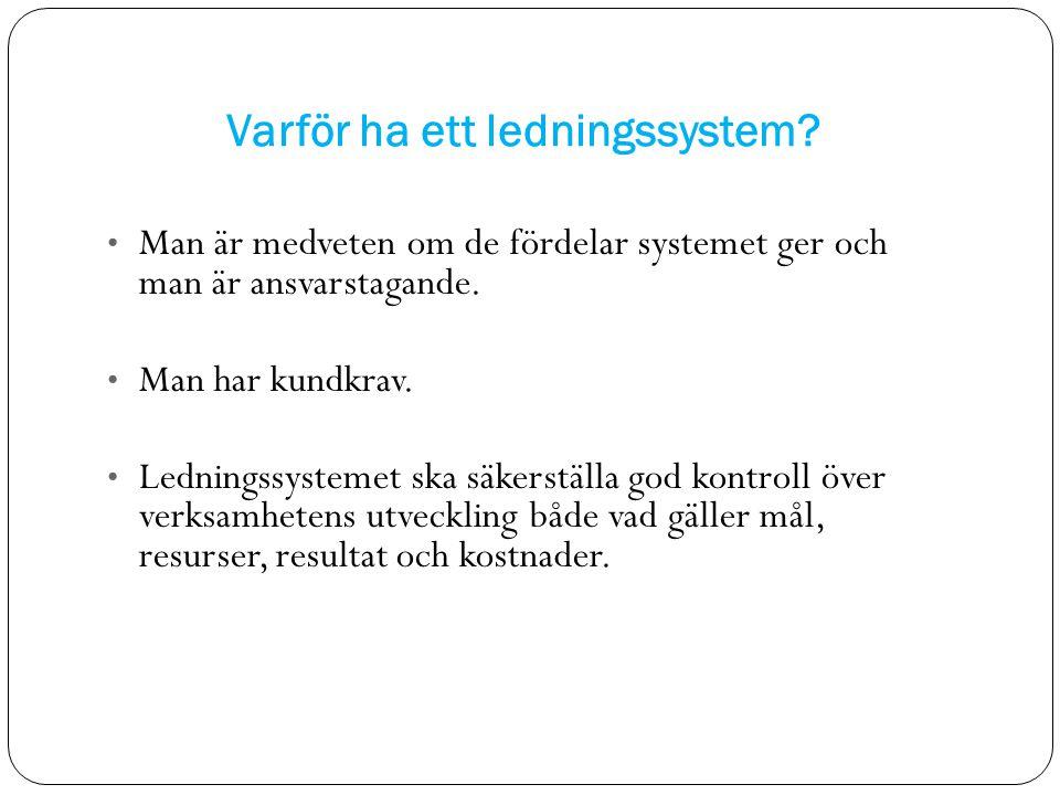 Varför ha ett ledningssystem? Man är medveten om de fördelar systemet ger och man är ansvarstagande. Man har kundkrav. Ledningssystemet ska säkerställ