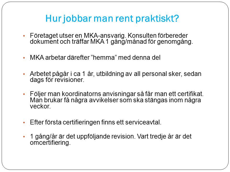 Hur jobbar man rent praktiskt? Företaget utser en MKA-ansvarig. Konsulten förbereder dokument och träffar MKA 1 gång/månad för genomgång. MKA arbetar