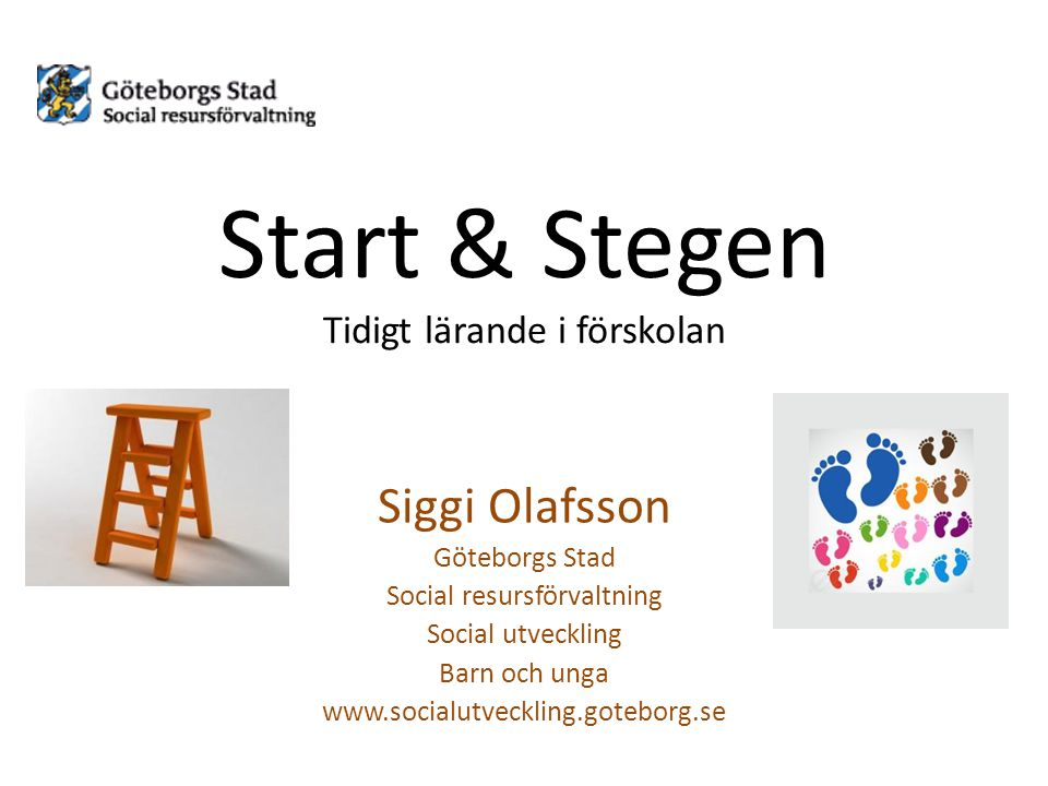 Start & Stegen Tidigt lärande i förskolan Siggi Olafsson Göteborgs Stad Social resursförvaltning Social utveckling Barn och unga www.socialutveckling.