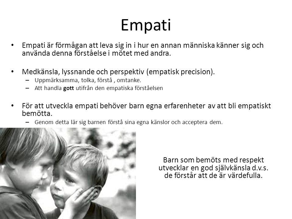 Empati Empati är förmågan att leva sig in i hur en annan människa känner sig och använda denna förståelse i mötet med andra. Medkänsla, lyssnande och