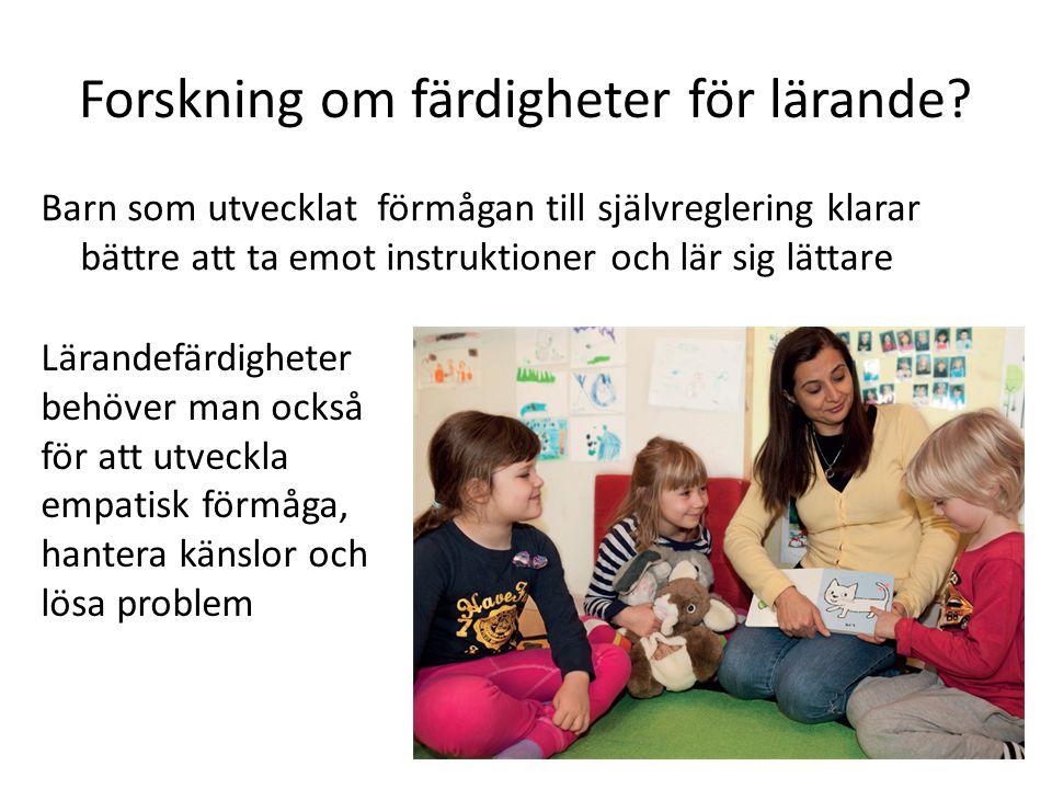 Forskning om färdigheter för lärande? Barn som utvecklat förmågan till självreglering klarar bättre att ta emot instruktioner och lär sig lättare Lära
