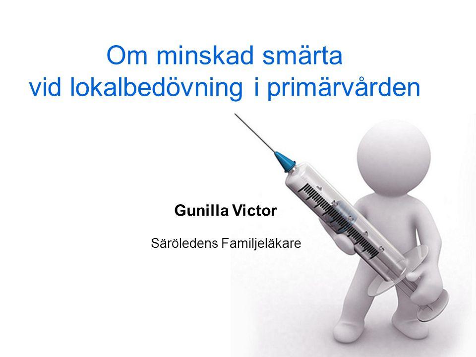 Om minskad smärta vid lokalbedövning i primärvården Gunilla Victor Säröledens Familjeläkare
