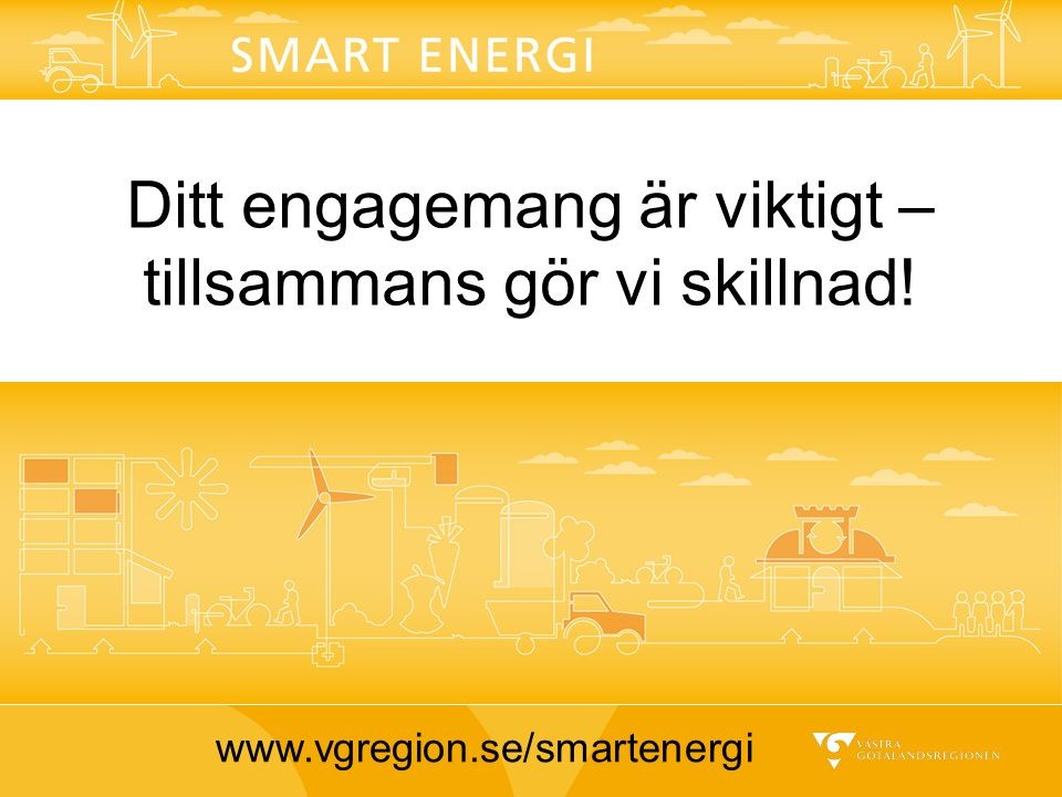 Ditt engagemang är viktigt – tillsammans gör vi skillnad! www.vgregion.se/smartenergi
