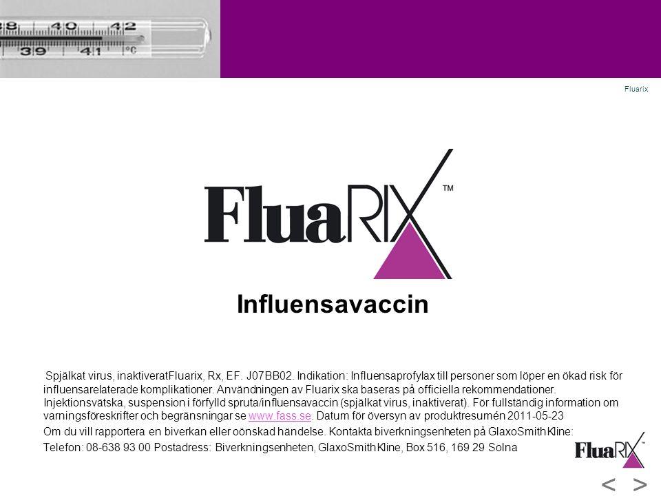 Influensavaccin Spjälkat virus, inaktiveratFluarix, Rx, EF. J07BB02. Indikation: Influensaprofylax till personer som löper en ökad risk för influensar