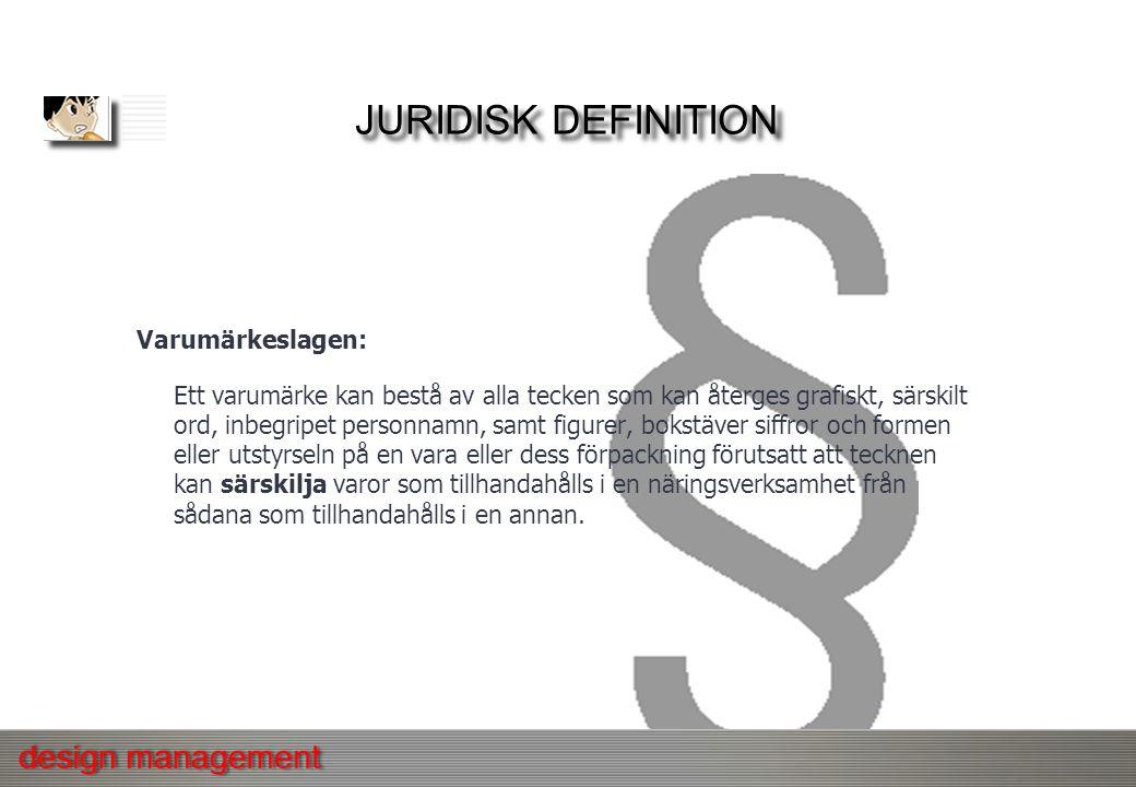 JURIDISK DEFINITION Varumärkeslagen: Ett varumärke kan bestå av alla tecken som kan återges grafiskt, särskilt ord, inbegripet personnamn, samt figure